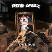 Too Loud von Bear Grillz