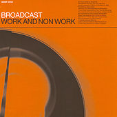 Work And Non Work by Broadcast
