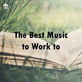 The Best Music to Work to by Various Artists