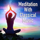 Meditation With Classical Music von Various Artists