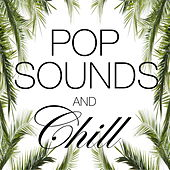 Pop Sounds And Chill by Various Artists
