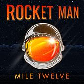 Rocket Man by Mile Twelve
