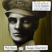 The Fall and Rise of Edgar Bourchier and the Horrors of War von Mick Harvey