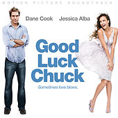 Good Luck Chuck (Original Motion Picture Soundtrack) by Various Artists