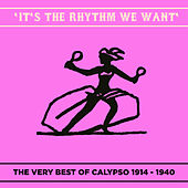 It's the Rhythm We Want (The Very Best of Calypso 1914 - 1940) by Various Artists