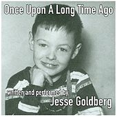 Once Upon a Long Time Ago by Jesse Goldberg