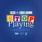 Stop Playing (feat. Chris Brown) de Fre$h