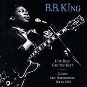 How Blue Can You Get? (Classic Live Performances 1964 - 1994) de B.B. King