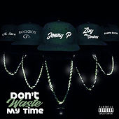Don't Waste My Time by Jonny P