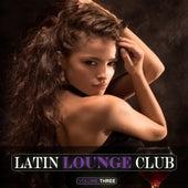 Latin Lounge Club, Vol. 3 de Various Artists