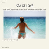 SPA of Love - Love Songs and Lullabies for Relaxation, Meditation, Massage and Yoga von Best Relaxing SPA Music