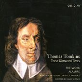Tomkins, T.: Choral Music (These Distracted Times) von Various Artists