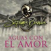Aguas Con El Amor by La Séptima Banda