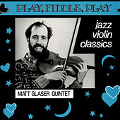 Play, Fiddle, Play: Jazz Violin Classics by Matt Glaser Quintet