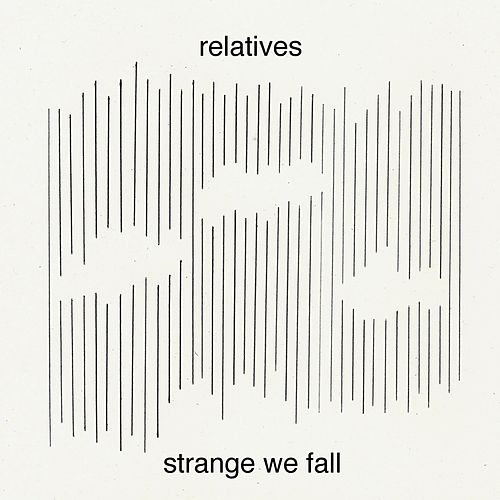 Strange We Fall by The Relatives
