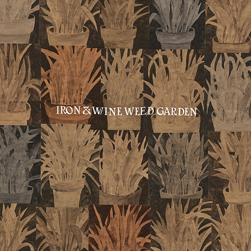 Weed Garden by Iron & Wine