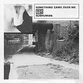 Subhuman / Something Came Over Me by Throbbing Gristle