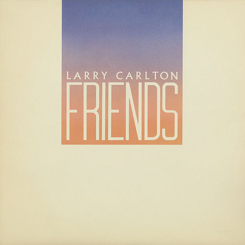 Friends by Larry Carlton