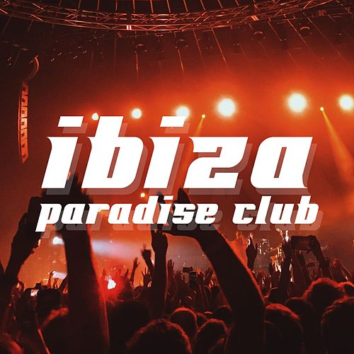Ibiza Club Paradise 2018 - Experience the Best Summer Sounds of 2018, Chillout & Lounge Party Music by Erotic Lounge Buddha Chill Out Music Cafe