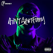 Ain't Shit Funny by Q-Money