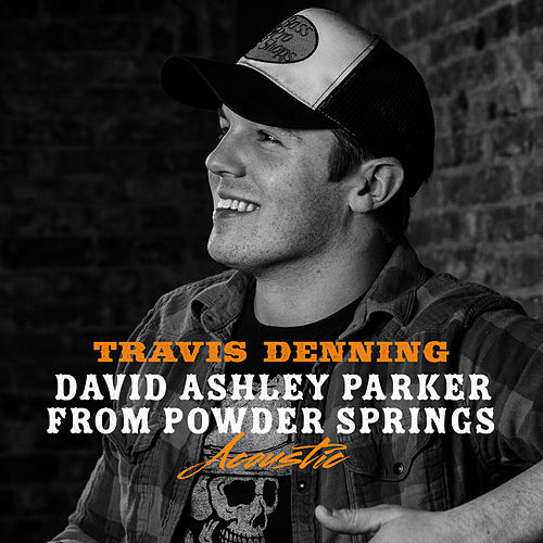David Ashley Parker From Powder Springs (Acoustic) by Travis Denning