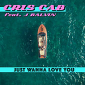 Just Wanna Love You (feat. J. Balvin) von Cris Cab