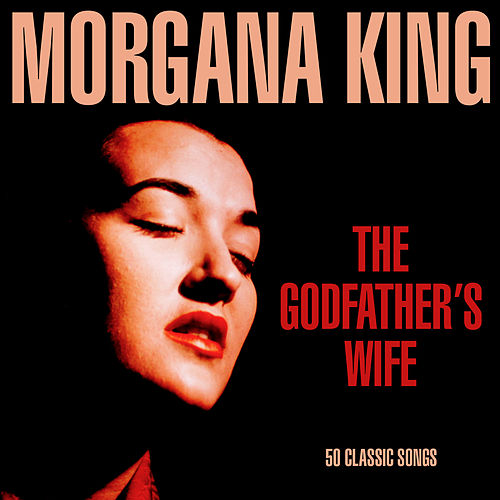The Godfather's Wife - 50 Classic Songs von Morgana King