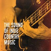 The Sound of Indie Country Music by Various Artists