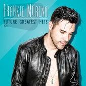 Future Greatest Hits, Vol. 1 von Frankie Moreno