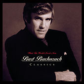 What The World Needs Now: Burt Bacharach Classics by Burt Bacharach