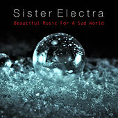 Beautiful Music For A Sad World von Sister Electra