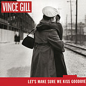 Let's Make Sure We Kiss Goodbye von Vince Gill