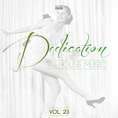 Dedication to House Music, Vol. 23 by Various Artists