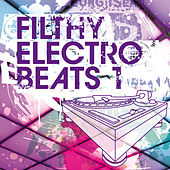 Filthy Electro Beats Vol. 1 by Various Artists