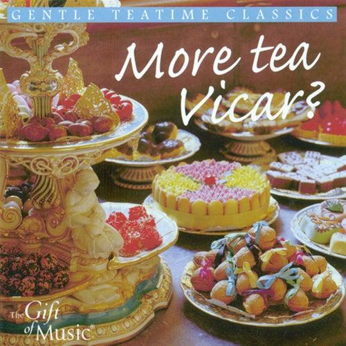 More Tea Vicar? - Gentle Teatime Classics by Various Artists