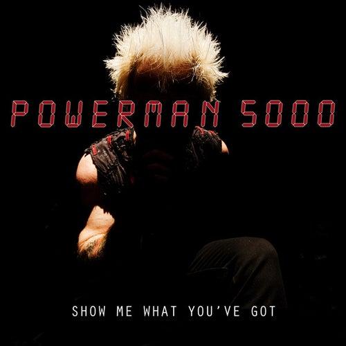 Show Me What You've Got by Powerman 5000