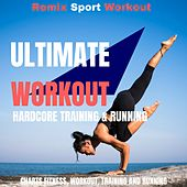 Ultimate Workout Hardcore Training & Running (Compilation Pour S'entraîner, Le Sport, Fitness Et Pour Courir) by Remix Sport Workout