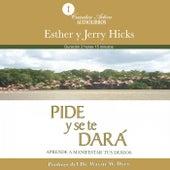 Pide y Se Te Dará (Aprende a Manifestar Tus Deseos) by Jerry Hicks Esther Hicks