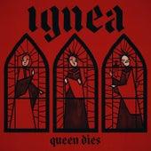 Queen Dies by Ignea