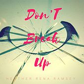 Don't Break Up by Heather Rena Ramsey