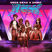 We Could Be Kings von Zeds Dead