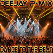 Dance to the Beat by Deejay P-Mix