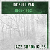 Joe Sullivan: 1945-1953 by Joe Sullivan