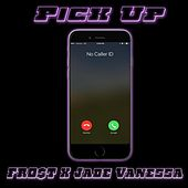 Pick Up (feat. Jade Vanessa) by Fro$t