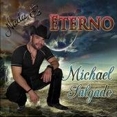Nada Es Eterno de Michael Salgado