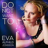 Do Not Want To by Eva Alfhild Jonsson