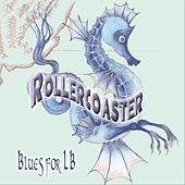 Blues for LB by Rollercoaster