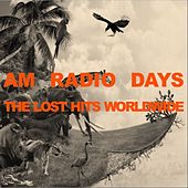 AM Radio Days: The Lost Hits Worlwide by Various Artists
