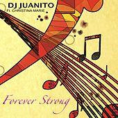 Forever Strong (feat. Christina Marie) by DJ Juanito