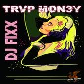 Trvp Mon3y by DJ Fixx